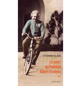 KLEIN Etienne Le pays qu' habitait Albert Einstein - relié