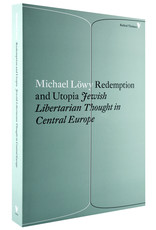 Redemption and Utopia: Jewish Libertarian Thought in Central Europe