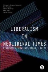 Liberalism in neoliberal times : dimensions, contradictions, limits