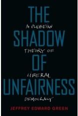 GREEN Jeffrey Edward The shadow of unfairness : a plebeian theory of democracy