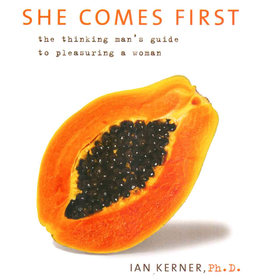 She Comes First : The Thinking Man's Guide to Pleasuring a Woman