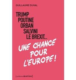 Trump, Poutine, Orban, Salvini, le Brexit... une chance pour l'Europe !