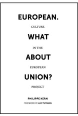 Kern Philippe European. What about Union? Culture in the European Union Project
