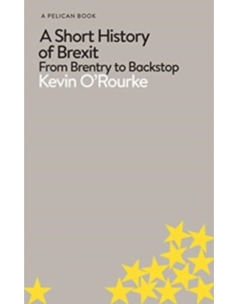 A short history of Brexit : from Brentry to Backstop