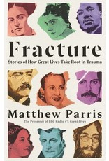 PARRIS Matthew Fracture. Stories of How Great Lives Take Root in Trauma
