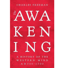 The Awakening. A History of the Western Mind AD500 - AD1700