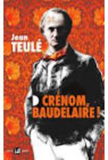 Crénom, Baudelaire!