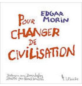 MORIN Edgar Pour changer de civilisation (illustré)