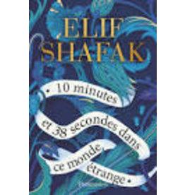 SHAFAK Elif 10 minutes et 38 secondes dans ce monde étrange