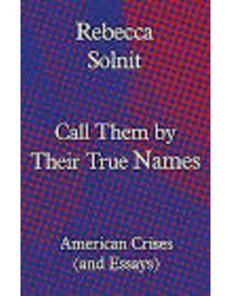 SOLNIT Rebecca Call Them by Their True Names