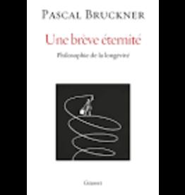 BRUCKNER Pascal Une brève éternité. Philosophie de la longévité
