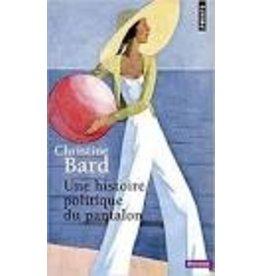 BARD Christine Une histoire politique du pantalon