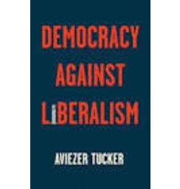 TUCKER Aviezer Democracy Against Liberalism