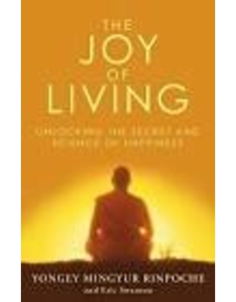 The Joy of Living : Unlocking the Secret and Science of Happiness