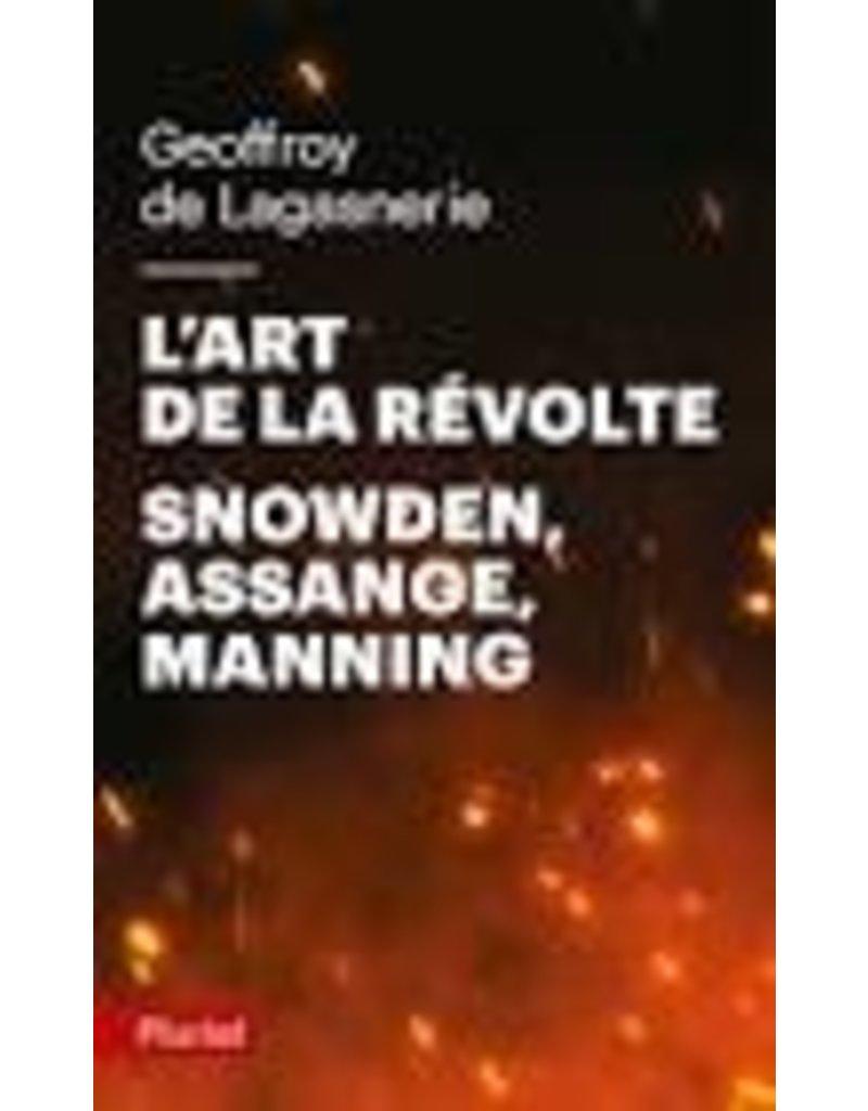 L'art de la révolte. Snowden, Assange, manning