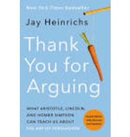 Thank You for Arguing: What Aristotle, Lincoln, and Homer Simpson Can Teach Us About the Art of Persuasion (Fourth Edition)