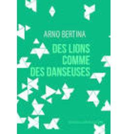 BERTINA Arno Des lions comme des danseuses (nouvelle édition)