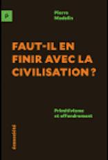 Faut-il en finir avec la civilisation?