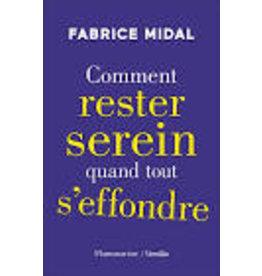 MIDAL Fabrice Comment rester serein quand tout s'effondre