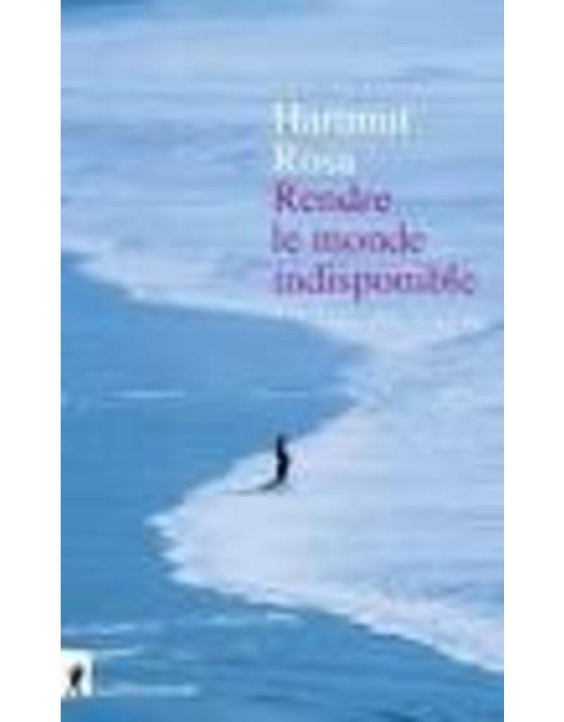 ROSA Hartmut Rendre le monde indisponible
