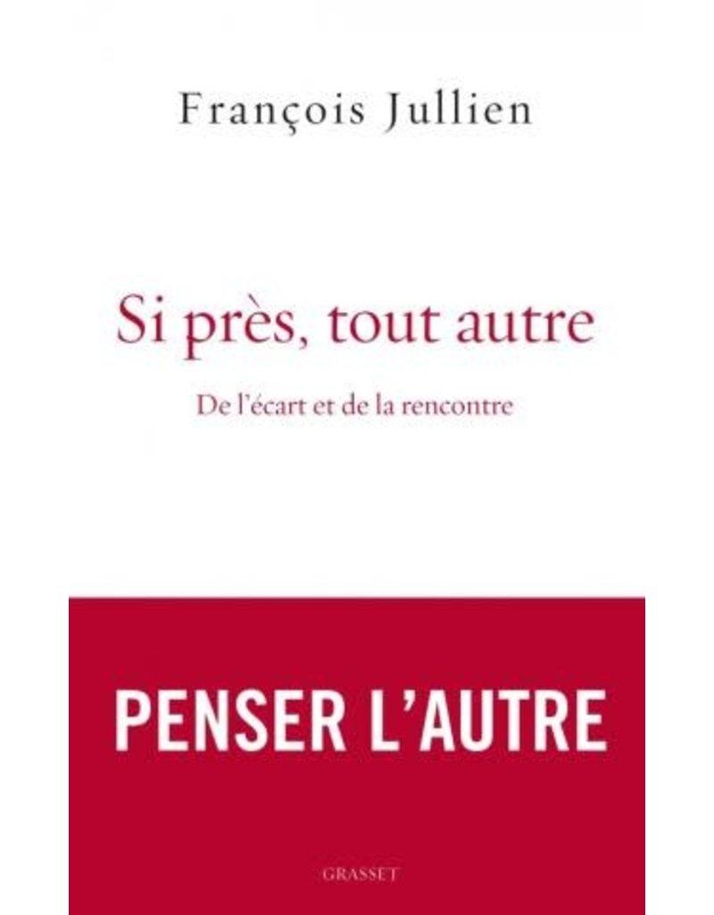 JULLIEN François Si pres, tout autre