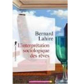 LAHIRE Bernard L'interprétation sociologique des rêves