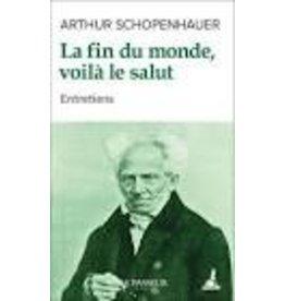 SCHOPENHAUER Arthur La fin du monde, voilà le salut