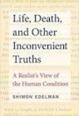 Life, Death, and Other Inconvenient Truths: A Realist's View of the Human Condition