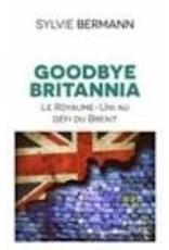 Goodbye Britannia. Le Royaume-Uni au défi du Brexit
