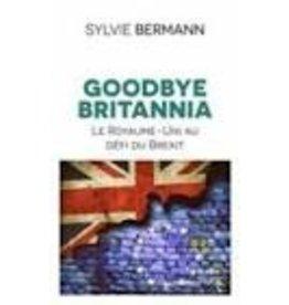 BERMANN Sylvie Goodbye Britannia. Le Royaume-Uni au défi du Brexit