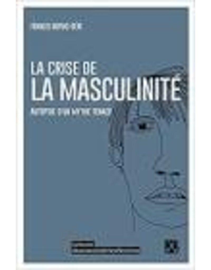 La crise de la masculinité. Autopsie d'un mythe tenace