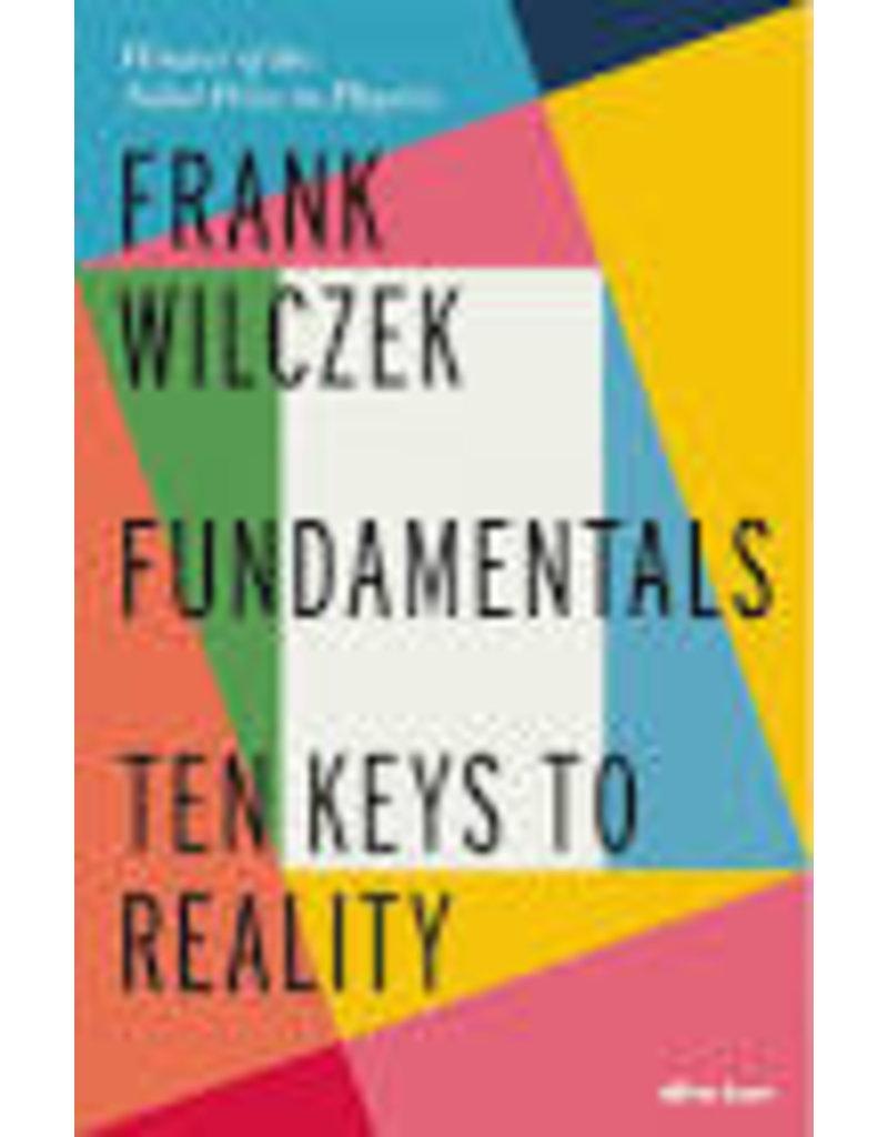 WILCZEK Frank Fundamentals : Ten keys to reality