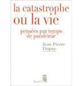 DUPUY Jean-Pierre La catastrophe ou la vie pensées par temps de pandémie