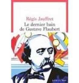 Jauffret Régis Le Dernier Bain De Gustave Flaube