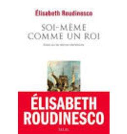 ROUDINESCO Elisabeth Soi-Même Comme Un Roi