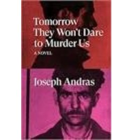 Tomorrow They Won't Dare to Murder Us : A Novel