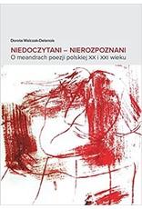 Niedoczytani - Nierozpoznani : O meandrach poezji polskiej xx i xxi wieku