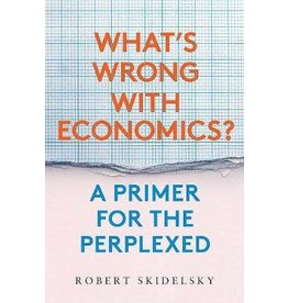 What's Wrong with Economics? : A Primer for the Perplexed