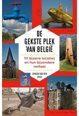 De gekste plek van België  111 bizarre locaties en hun bijzondere verhaal