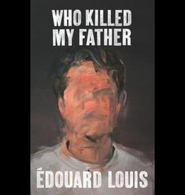 LOUIS Edouard Who Killed My Father