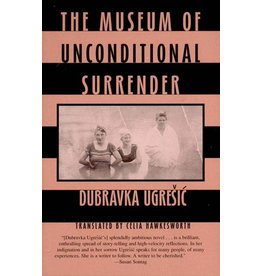 UGRESIC Dubravka The museum of unconditional surrender