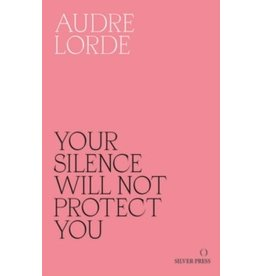 LORDE Audre Your Silence Will Not Protect You: Essays and Poems