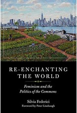FEDERICI Silvia Re-enchanting the World. Feminism and the Politics of the Commons