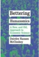 Bettering Humanomics : A New, and Old, Approach to Economic Science