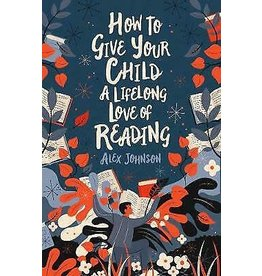 Alex Johnson How to give your child a lifelong love of reading