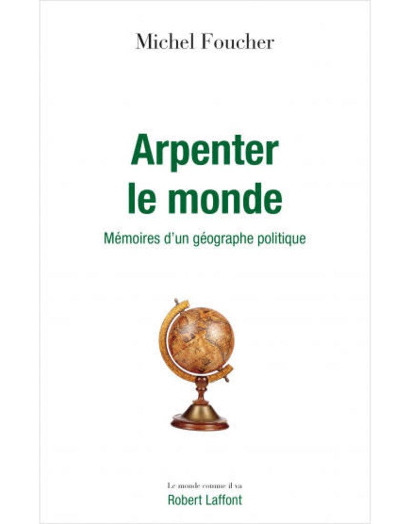FOUCHER Michel Arpenter le monde. Memoires d'un geographe politique.