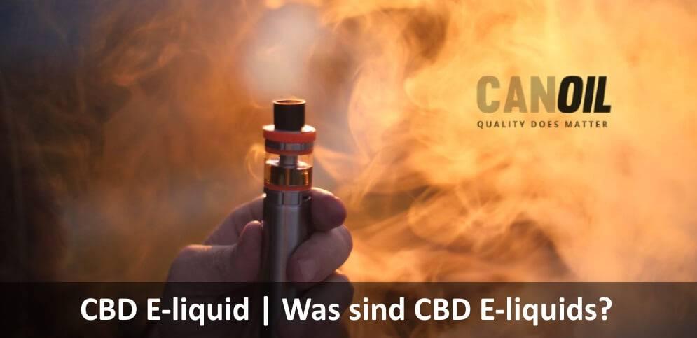 Was sind CBD E-liquids? Und warum ist das der beste gebrauch von CBD?