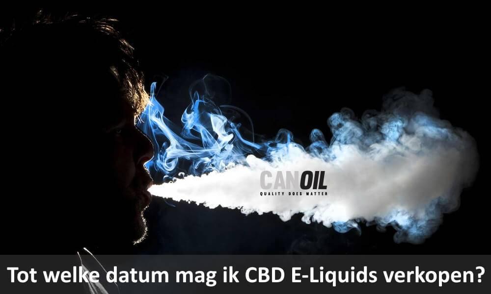 Tot welke datum mag ik CBD E-Liquids verkopen?