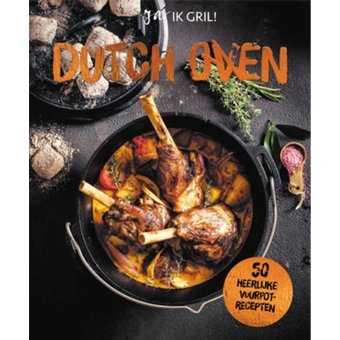 Dutch oven; ja, ik gril! 50 heerlijke vuurpotrecepten