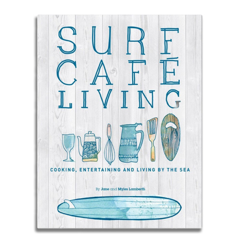 Surf Café Living, Cooking, Entertaining and Living by the Sea